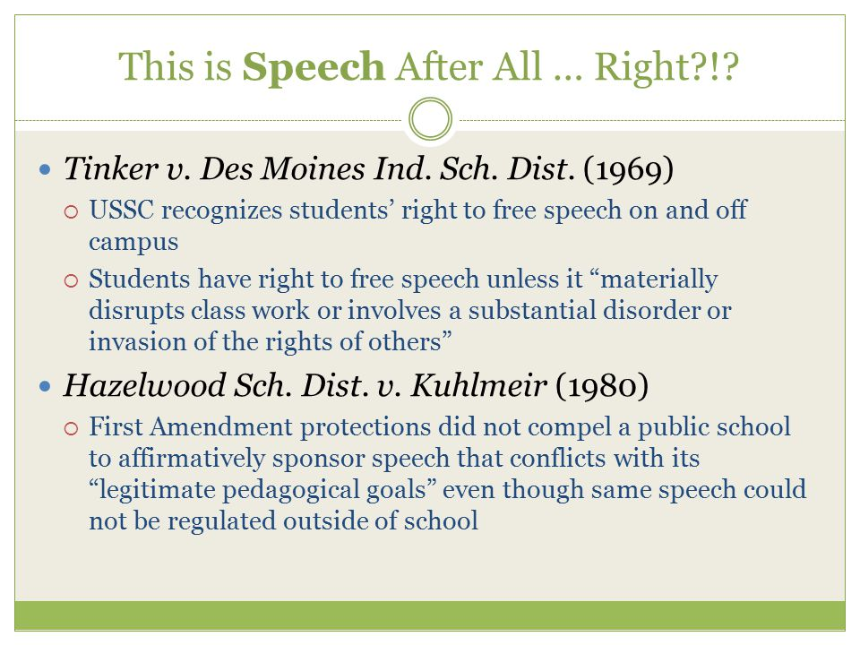 This is Speech After All … Right !. Tinker v. Des Moines Ind.