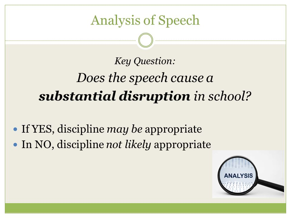 Analysis of Speech Key Question: Does the speech cause a substantial disruption in school.