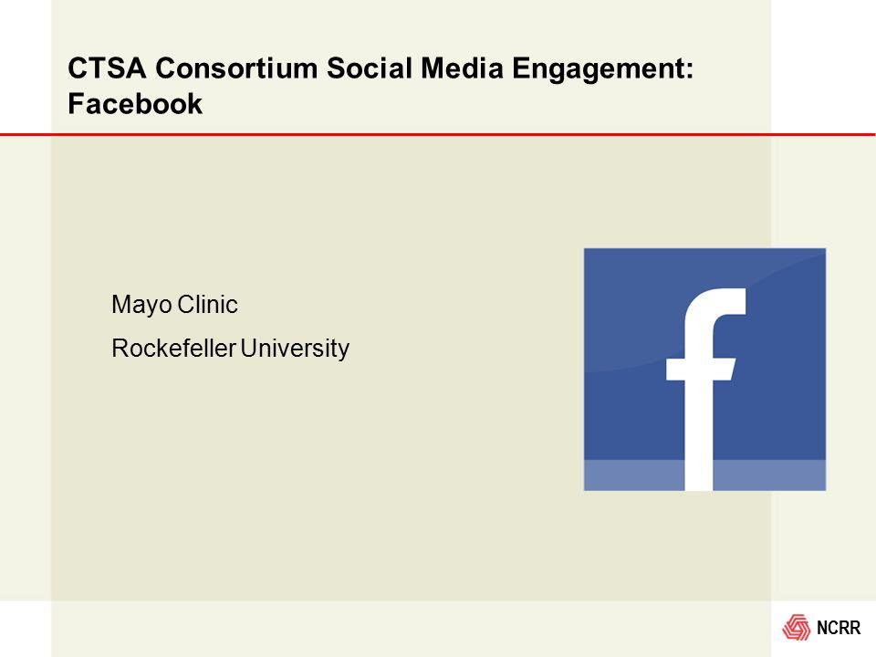 NCRR CTSA Consortium Social Media Engagement: Facebook Mayo Clinic Rockefeller University