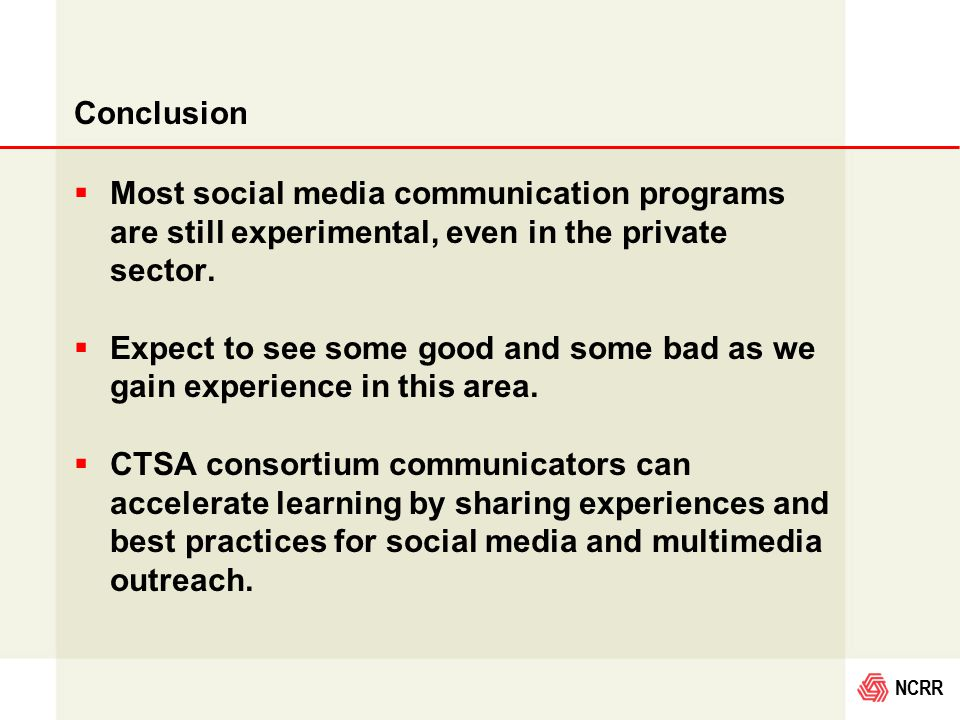 NCRR Conclusion  Most social media communication programs are still experimental, even in the private sector.