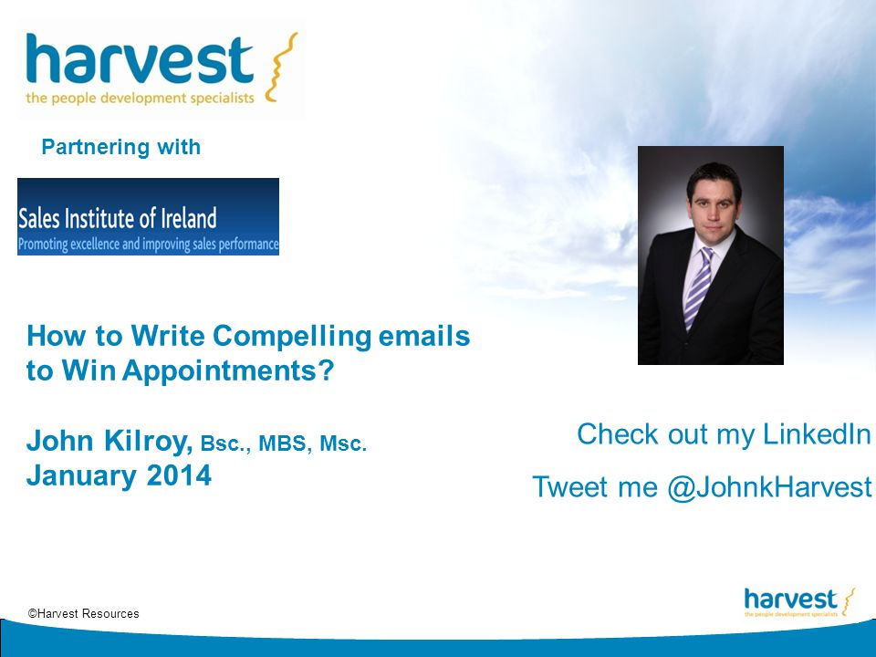 ©Harvest Resources How to Write Compelling emails to Win Appointments.