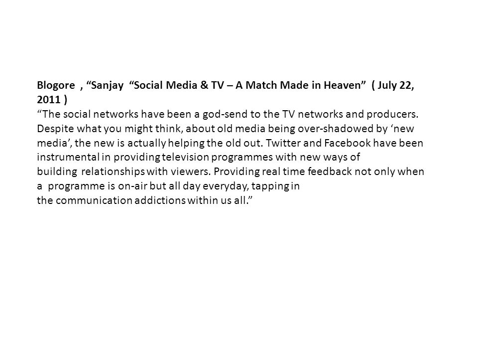 "Blogore, ""Sanjay ""Social Media & TV – A Match Made in Heaven"" ( July 22, 2011 ) ""The social networks have been a god-send to the TV networks and produ"