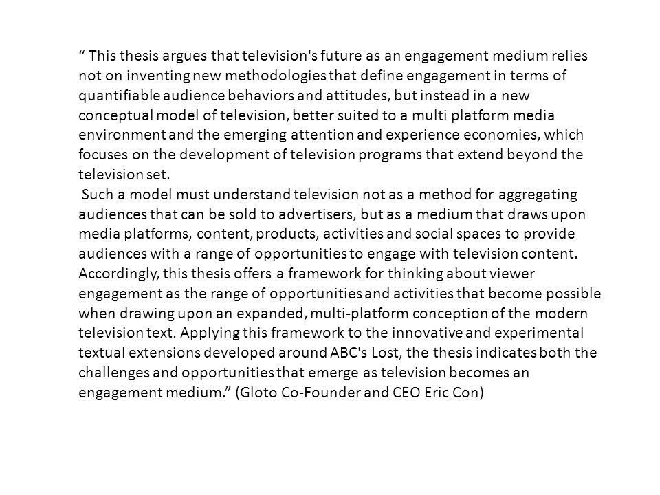 """ This thesis argues that television's future as an engagement medium relies not on inventing new methodologies that define engagement in terms of qua"
