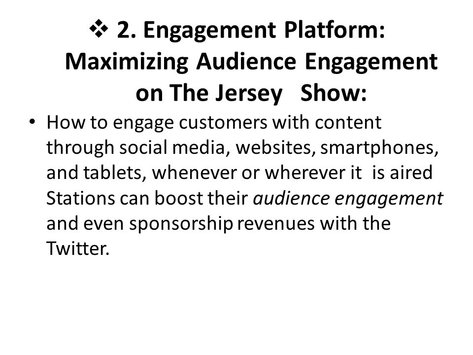  2. Engagement Platform: Maximizing Audience Engagement on The Jersey Show: How to engage customers with content through social media, websites, smar