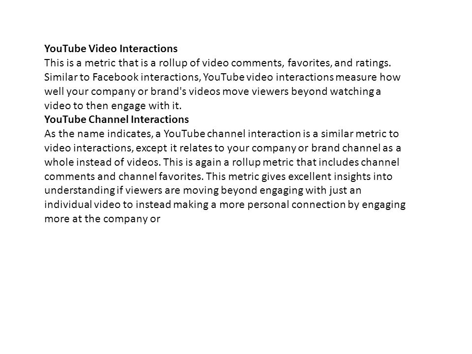 YouTube Video Interactions This is a metric that is a rollup of video comments, favorites, and ratings. Similar to Facebook interactions, YouTube vide