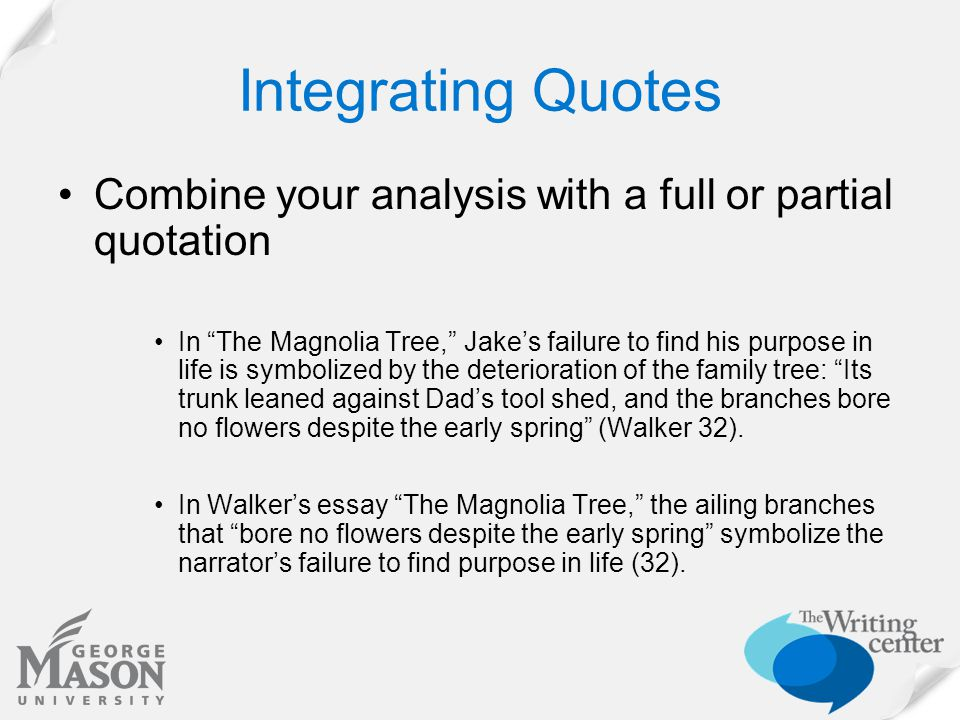 "Integrating Quotes Combine your analysis with a full or partial quotation In ""The Magnolia Tree,"" Jake's failure to find his purpose in life is symbol"