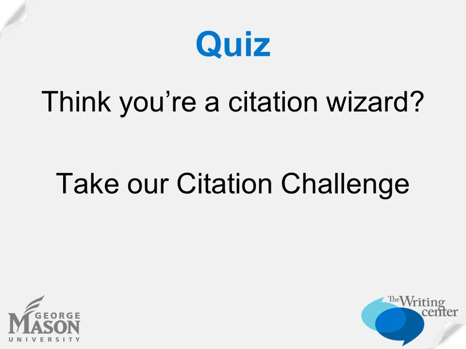 Quiz Think you're a citation wizard? Take our Citation Challenge