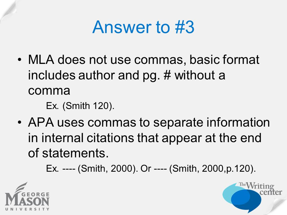 Answer to #3 MLA does not use commas, basic format includes author and pg.