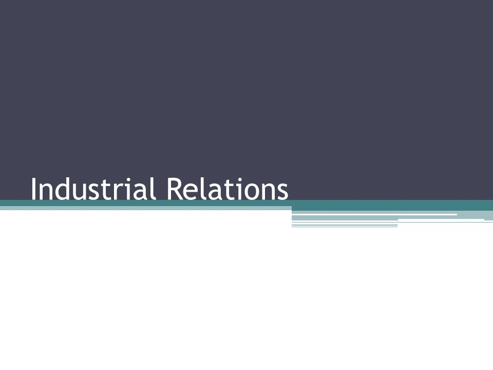 'Industrial Relations' denotes relationships between management and workers in the industry.