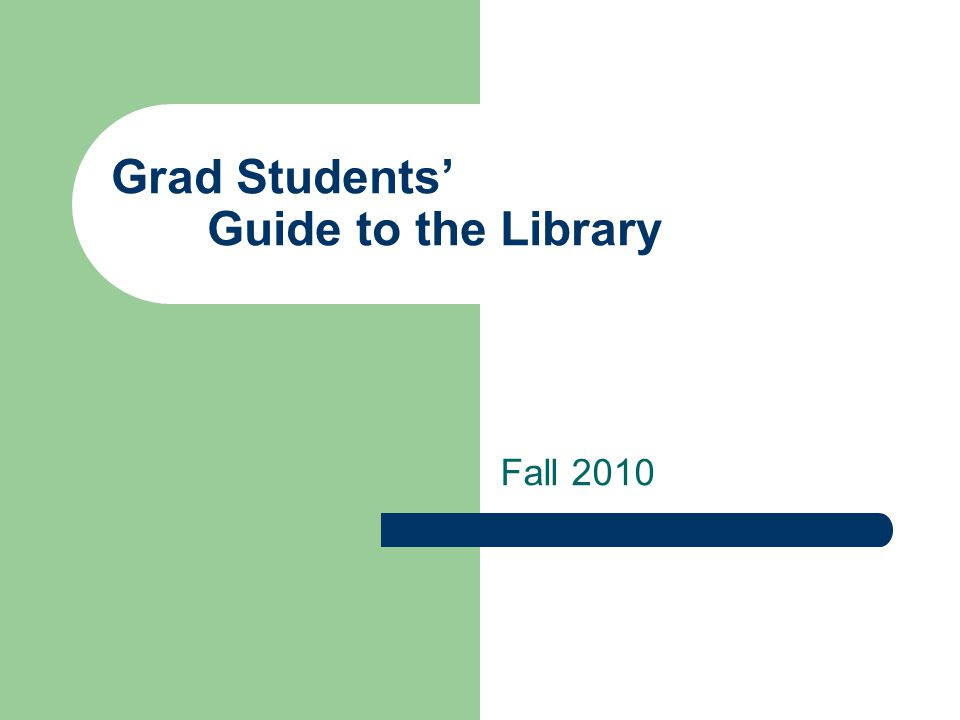 Grad Students' Guide to the Library Fall 2010