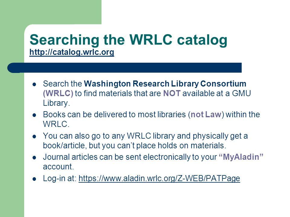 Searching the WRLC catalog http://catalog.wrlc.org http://catalog.wrlc.org Search the Washington Research Library Consortium (WRLC) to find materials that are NOT available at a GMU Library.