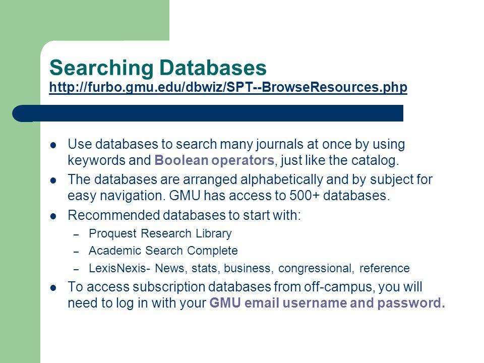 Searching Databases http://furbo.gmu.edu/dbwiz/SPT--BrowseResources.php http://furbo.gmu.edu/dbwiz/SPT--BrowseResources.php Use databases to search ma