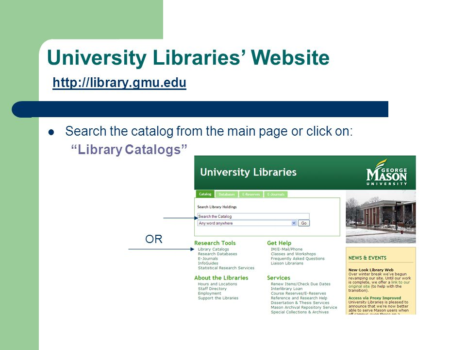 """University Libraries' Website http://library.gmu.edu http://library.gmu.edu Search the catalog from the main page or click on: """"Library Catalogs"""" OR"""