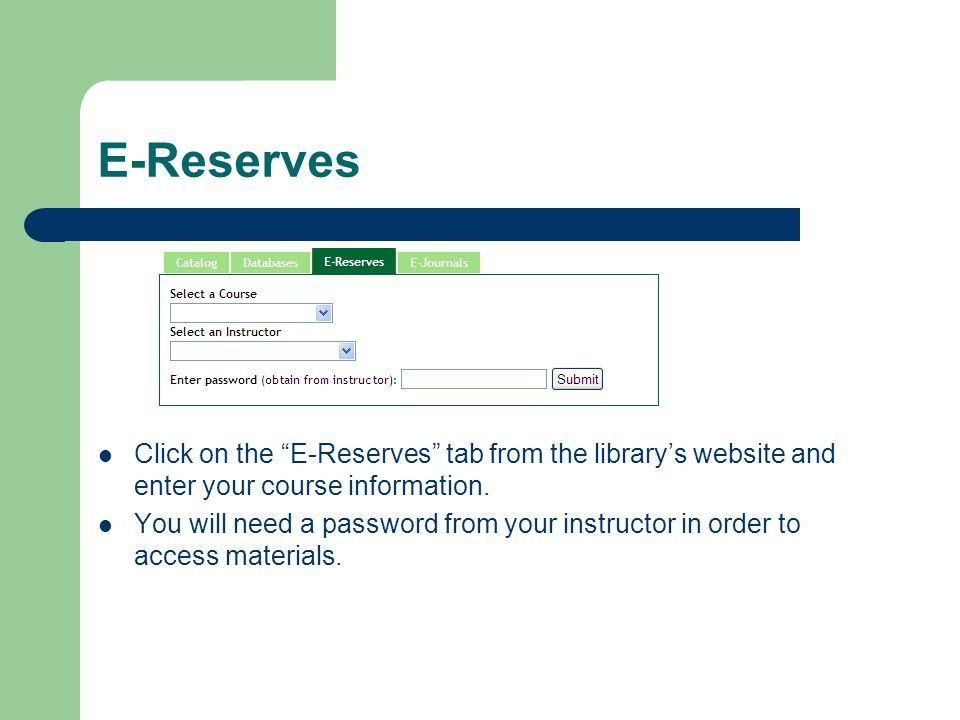 """E-Reserves Click on the """"E-Reserves"""" tab from the library's website and enter your course information. You will need a password from your instructor i"""