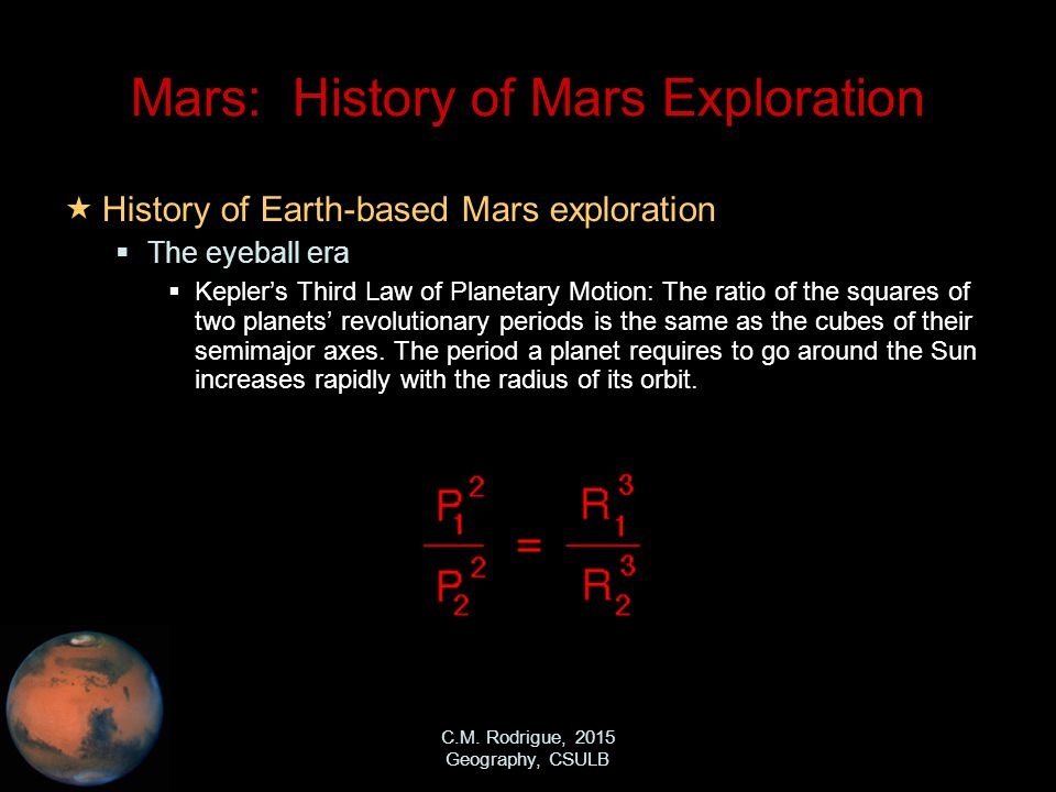 C.M. Rodrigue, 2015 Geography, CSULB Mars: History of Mars Exploration  History of Earth-based Mars exploration  The eyeball era  Kepler's Third La