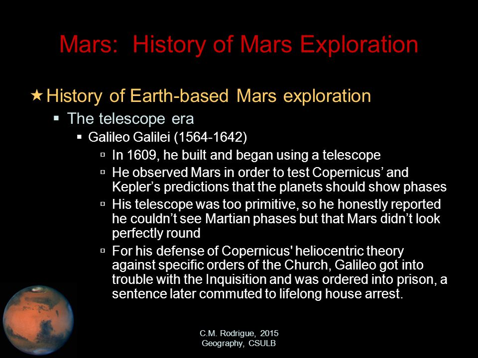 C.M. Rodrigue, 2015 Geography, CSULB Mars: History of Mars Exploration  History of Earth-based Mars exploration  The telescope era  Galileo Galilei