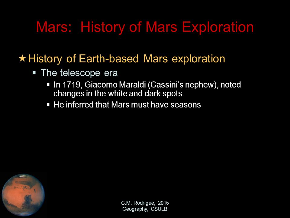 C.M. Rodrigue, 2015 Geography, CSULB Mars: History of Mars Exploration  History of Earth-based Mars exploration  The telescope era  In 1719, Giacom