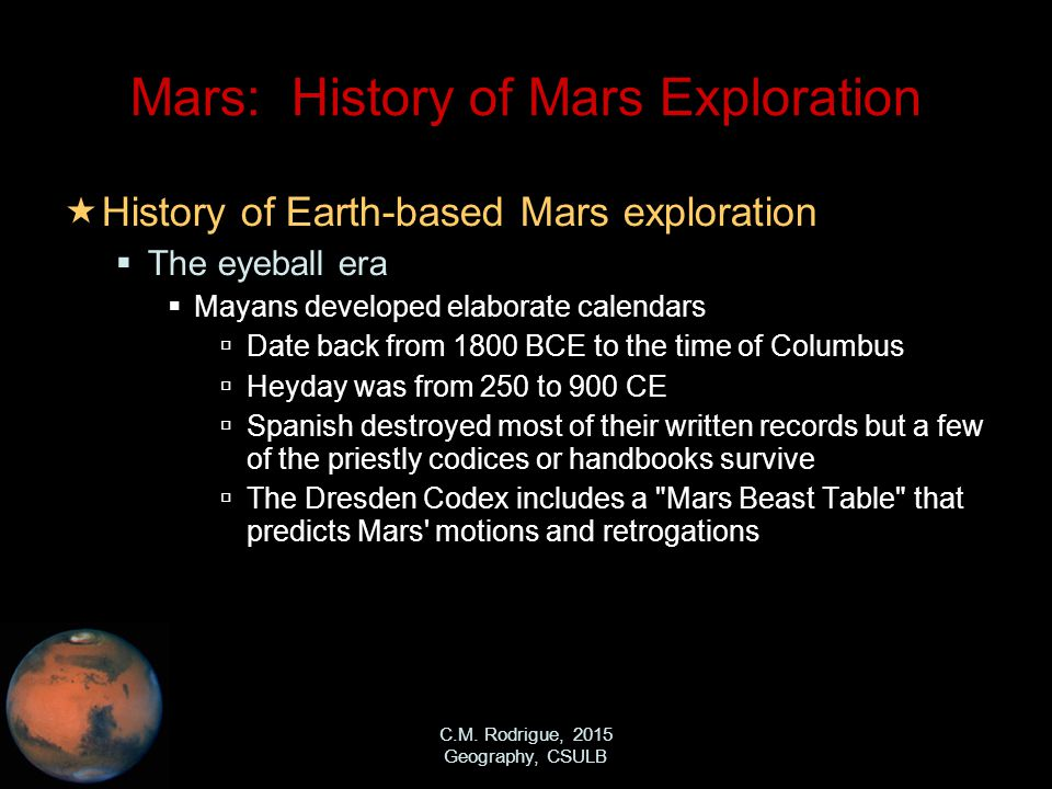 C.M. Rodrigue, 2015 Geography, CSULB Mars: History of Mars Exploration  History of Earth-based Mars exploration  The eyeball era  Mayans developed
