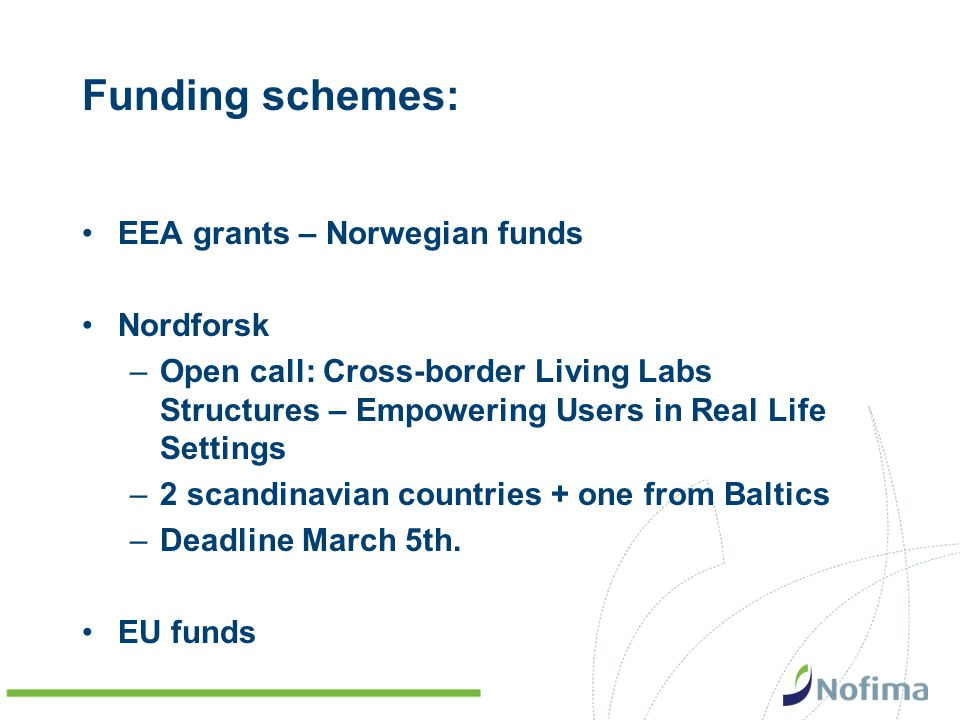 Funding schemes: EEA grants – Norwegian funds Nordforsk –Open call: Cross-border Living Labs Structures – Empowering Users in Real Life Settings –2 sc