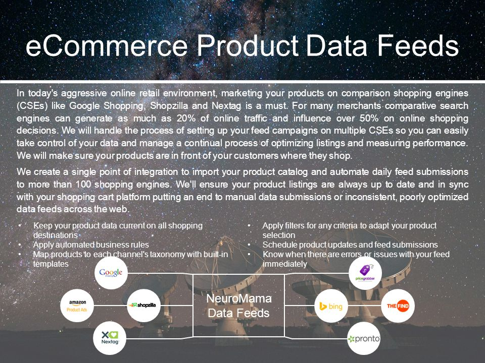 eCommerce Product Data Feeds In today's aggressive online retail environment, marketing your products on comparison shopping engines (CSEs) like Googl