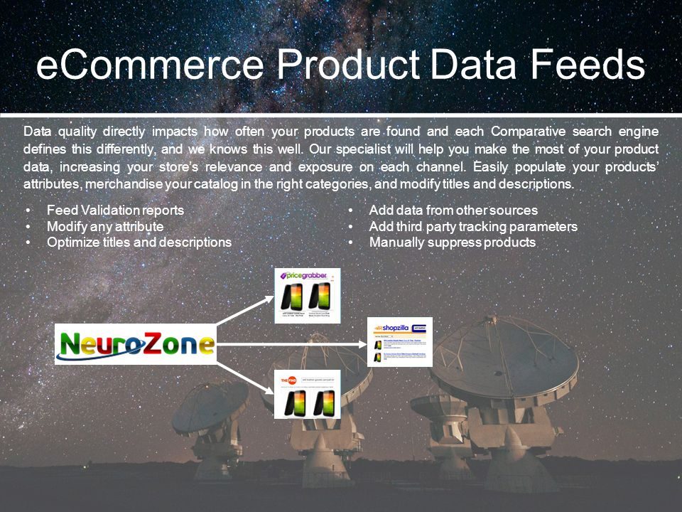 eCommerce Product Data Feeds Data quality directly impacts how often your products are found and each Comparative search engine defines this different