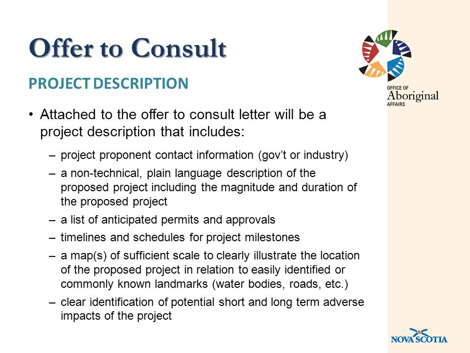 PROJECT DESCRIPTION Attached to the offer to consult letter will be a project description that includes: –project proponent contact information (gov't