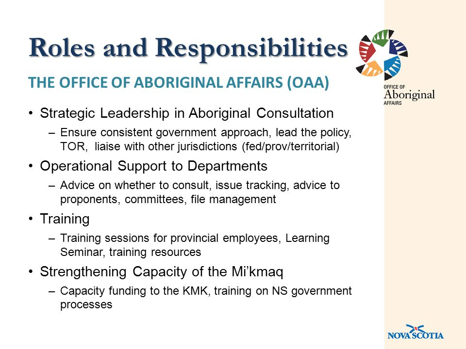 THE OFFICE OF ABORIGINAL AFFAIRS (OAA) Strategic Leadership in Aboriginal Consultation –Ensure consistent government approach, lead the policy, TOR, l