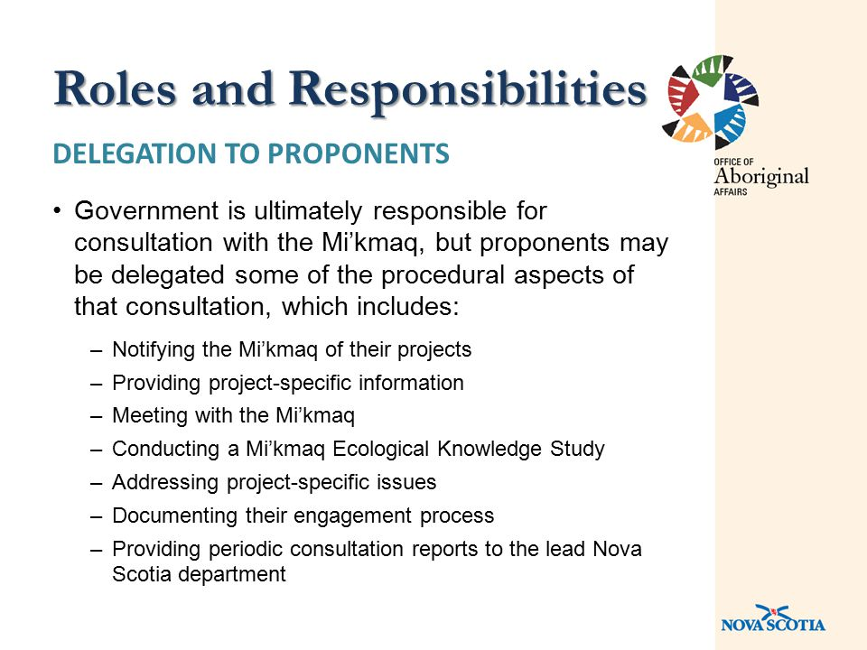DELEGATION TO PROPONENTS Government is ultimately responsible for consultation with the Mi'kmaq, but proponents may be delegated some of the procedura