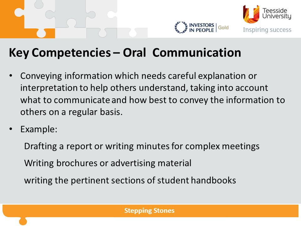 Stepping Stones Key Competencies – Oral Communication Conveying information which needs careful explanation or interpretation to help others understand, taking into account what to communicate and how best to convey the information to others on a regular basis.