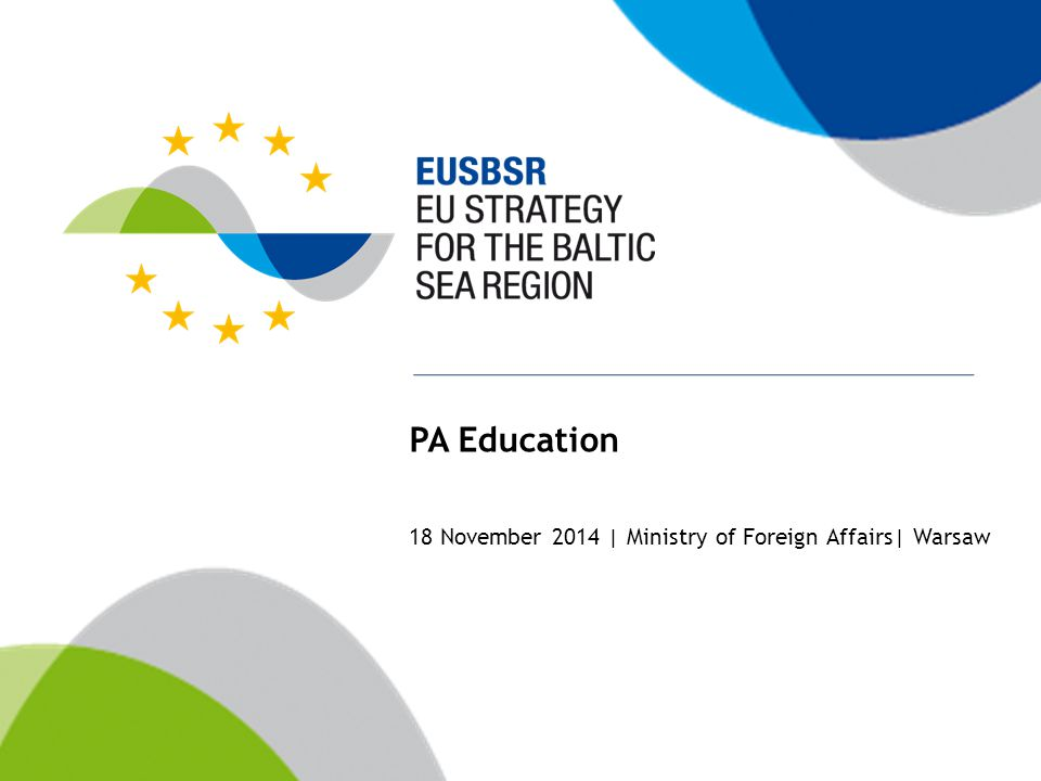 EUSBSR PA Education – in brief Three policy areas Education Youth Labour mobility Two Priority Area Coordinators Targets and indicators Christiane Schadow (Hamburg) Anders Bergström (Norden Association in Sweden) Improved global competitiveness of the Baltic Sea Region and a smart, inclusive and sustainable growth through; increased pupil/student mobility – increased knowledge about the BSR and its cultures – forming a common belongingness.