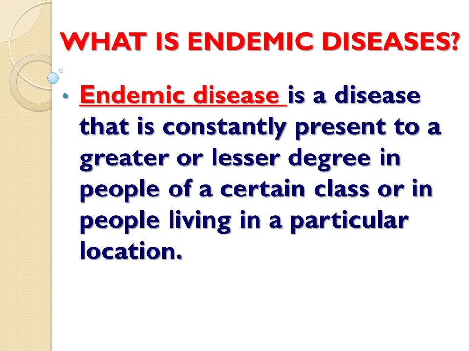 WHAT IS ENDEMIC DISEASES.