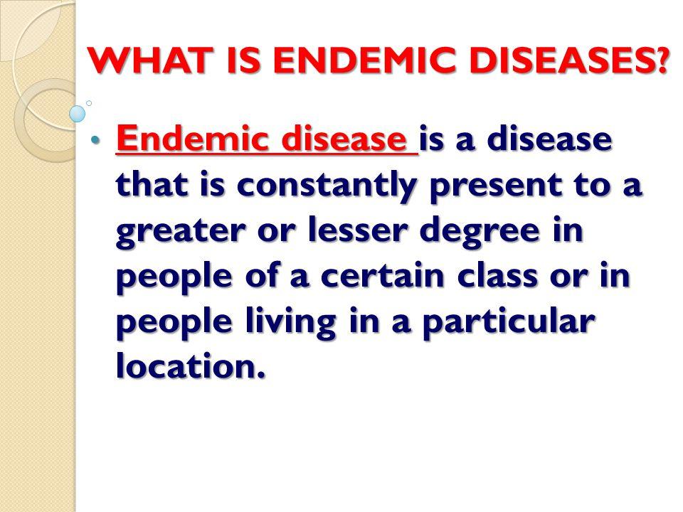 TEN EXAMPLES OF ENDEMIC DISEASES IN OUR COMMUNITIES 1.