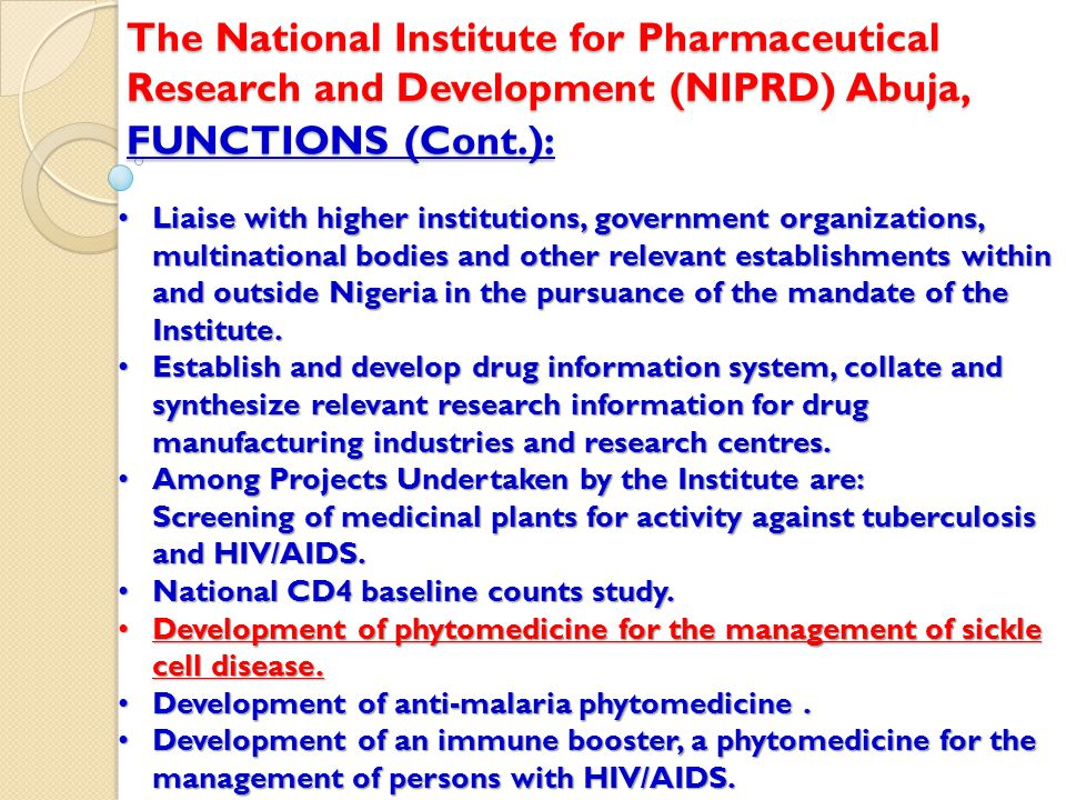 FUNCTIONS (Cont.): The National Institute for Pharmaceutical Research and Development (NIPRD) Abuja, Liaise with higher institutions, government organ