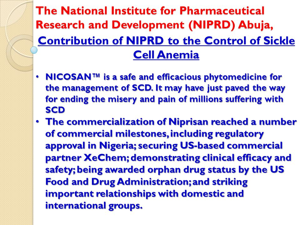 Contribution of NIPRD to the Control of Sickle Cell Anemia The National Institute for Pharmaceutical Research and Development (NIPRD) Abuja, NICOSAN™
