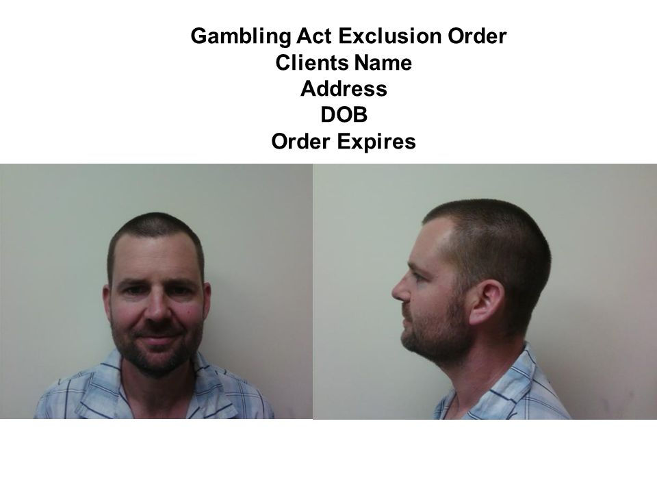 Gambling Act Exclusion Order Clients Name Address DOB Order Expires