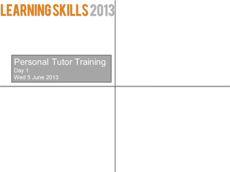 Personal Tutor Training Day 1 Wed 5 June 2013