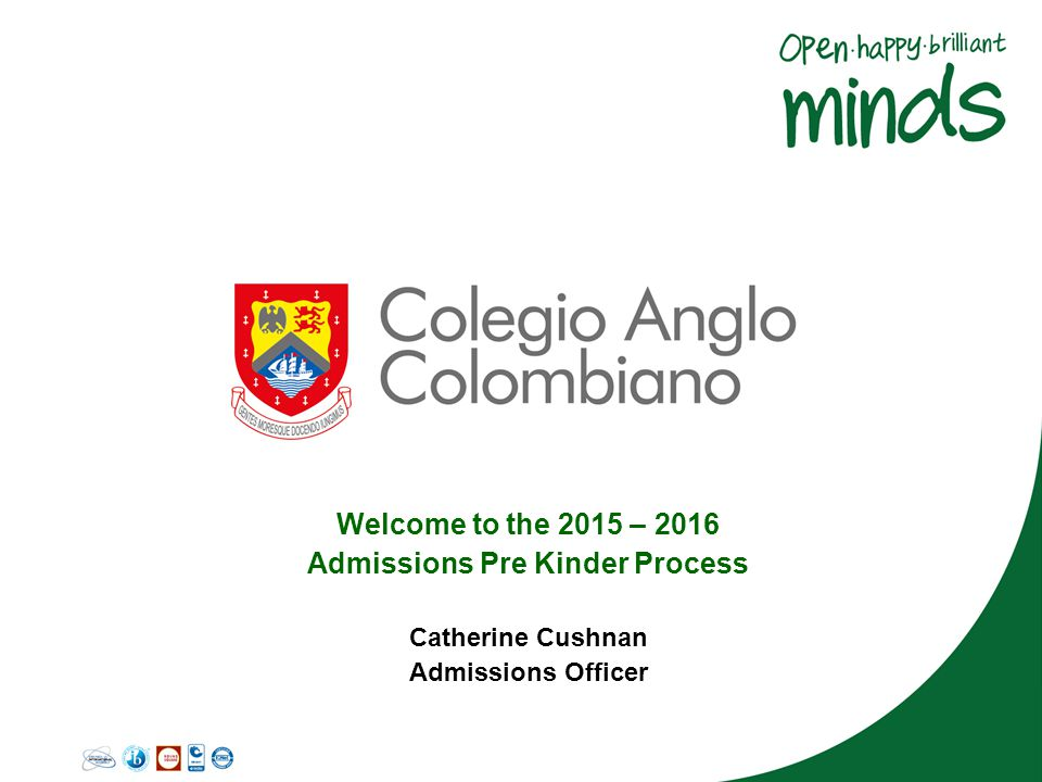 Welcome to the 2015 – 2016 Admissions Pre Kinder Process Catherine Cushnan Admissions Officer