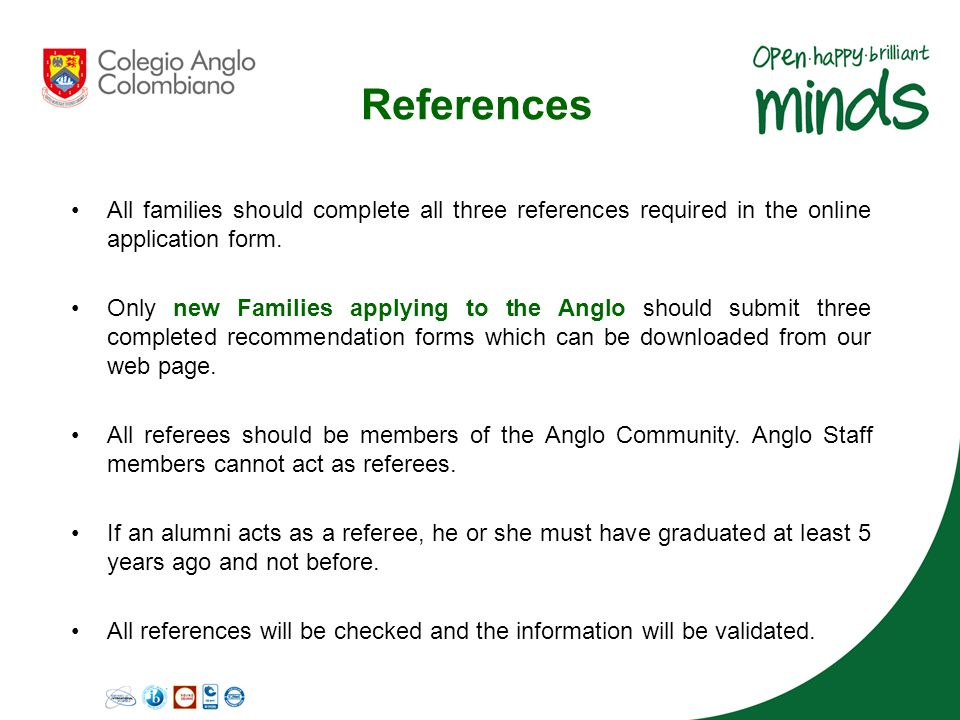 All families should complete all three references required in the online application form. Only new Families applying to the Anglo should submit three