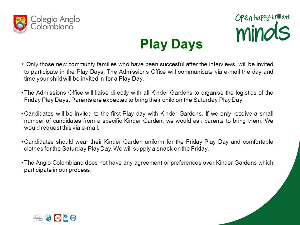 Play Days Only those new communty families who have been succesful after the interviews, will be invited to participate in the Play Days. The Admissio