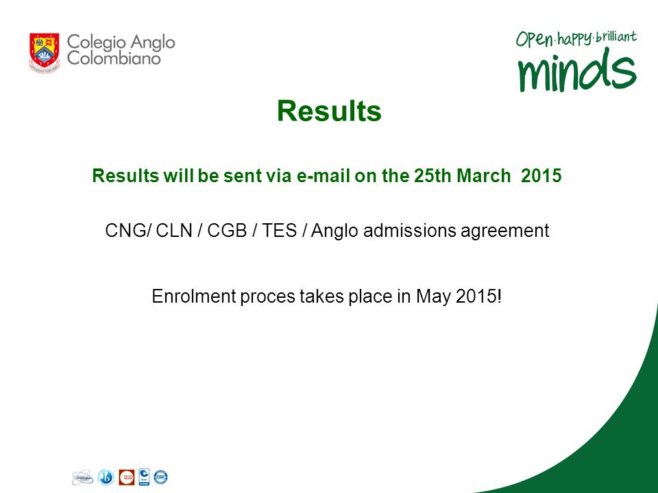 Results Results will be sent via e-mail on the 25th March 2015 CNG/ CLN / CGB / TES / Anglo admissions agreement Enrolment proces takes place in May 2