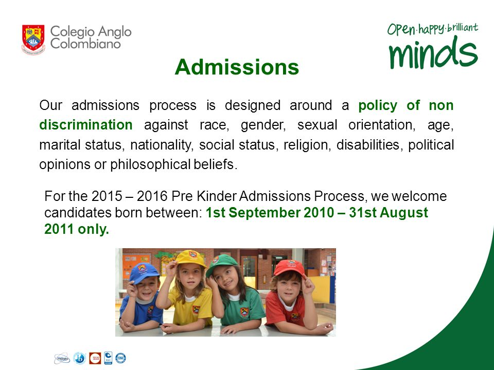 Admissions Our admissions process is designed around a policy of non discrimination against race, gender, sexual orientation, age, marital status, nat