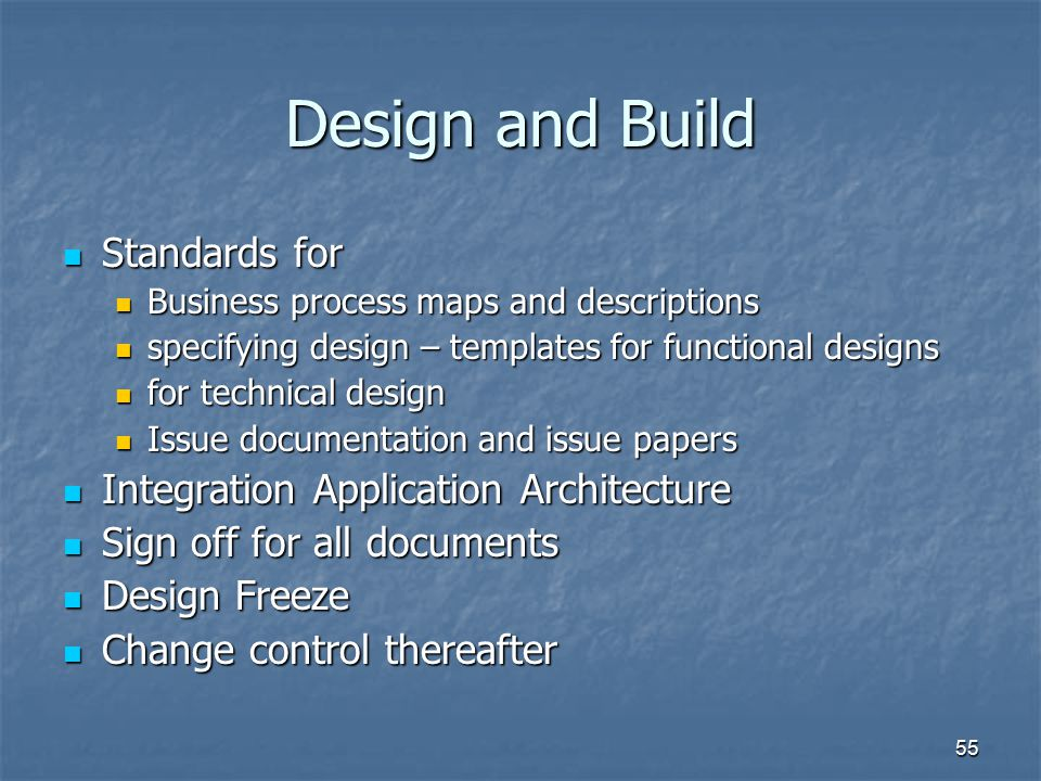 55 Design and Build Standards for Standards for Business process maps and descriptions Business process maps and descriptions specifying design – temp