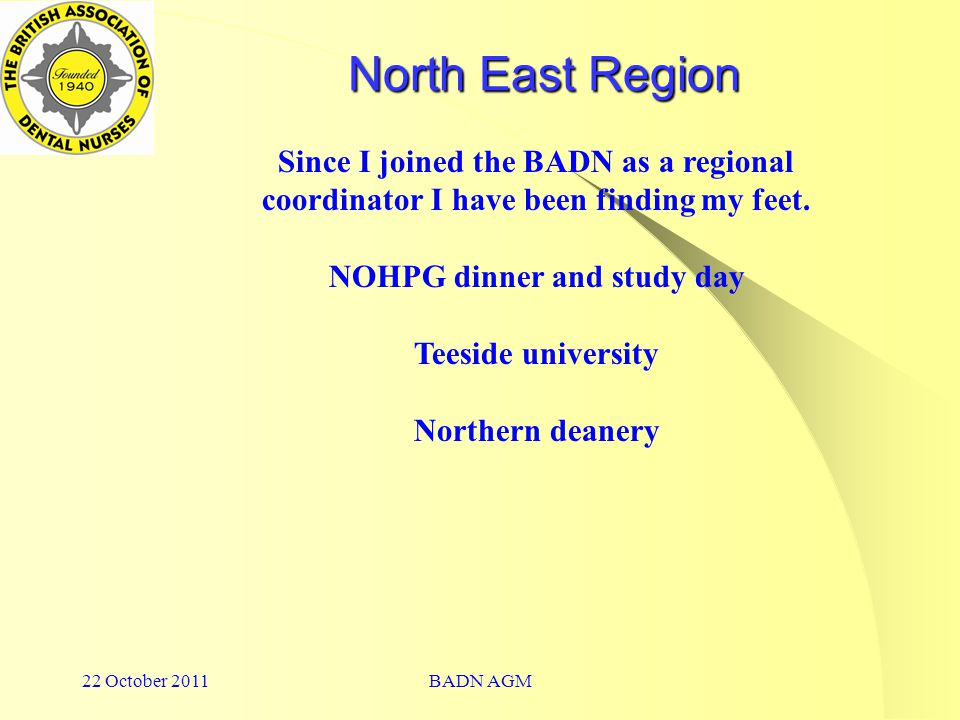 22 October 2011BADN AGM North East Region Since I joined the BADN as a regional coordinator I have been finding my feet.