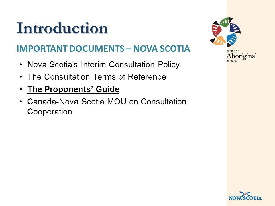 IMPORTANT DOCUMENTS – NOVA SCOTIA Nova Scotia's Interim Consultation Policy The Consultation Terms of Reference The Proponents' Guide Canada-Nova Scotia MOU on Consultation Cooperation Introduction