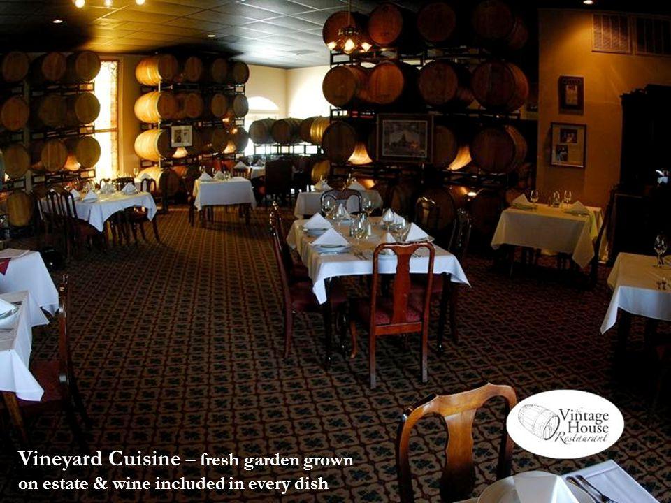 Vineyard Cuisine – fresh garden grown on estate & wine included in every dish