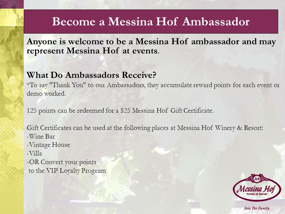 Become a Messina Hof Ambassador Anyone is welcome to be a Messina Hof ambassador and may represent Messina Hof at events.