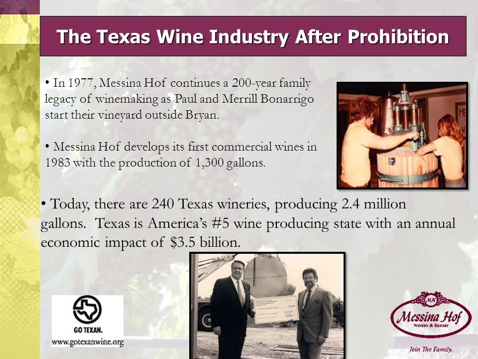 The Texas Wine Industry After Prohibition In 1977, Messina Hof continues a 200-year family legacy of winemaking as Paul and Merrill Bonarrigo start their vineyard outside Bryan.