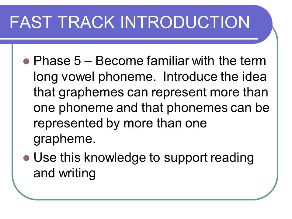 FAST TRACK INTRODUCTION Phase 5 – Become familiar with the term long vowel phoneme.