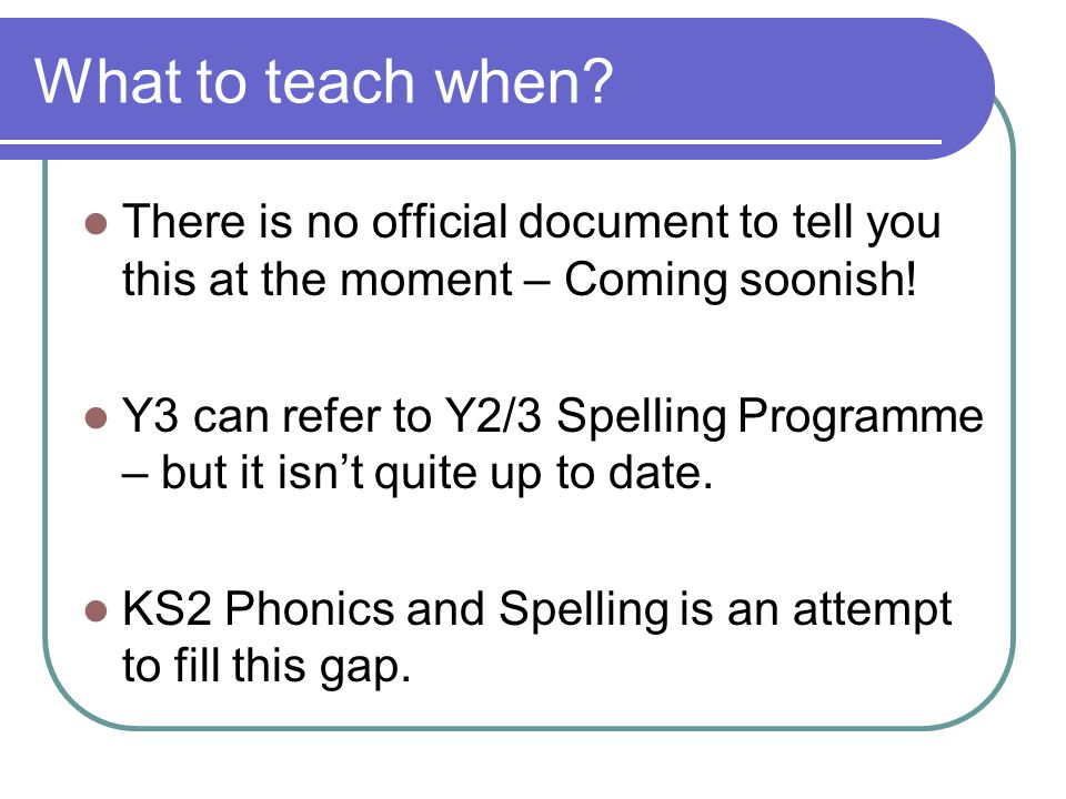 What to teach when. There is no official document to tell you this at the moment – Coming soonish.