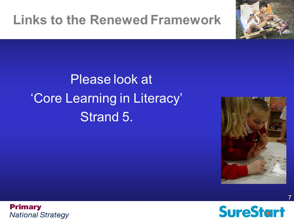 7 Links to the Renewed Framework Please look at 'Core Learning in Literacy' Strand 5.